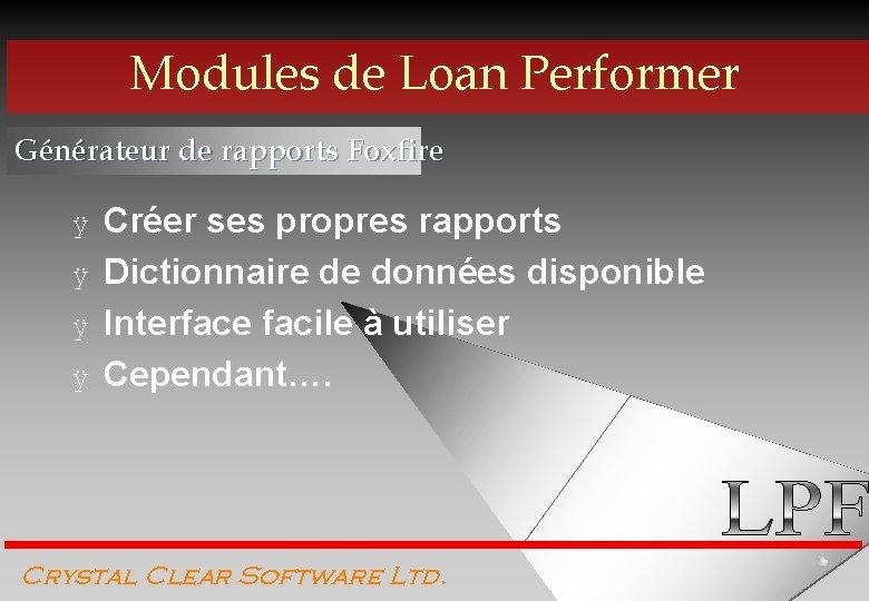 Modules de Loan Performer Générateur de rapports Foxfire ÿ ÿ Créer ses propres rapports