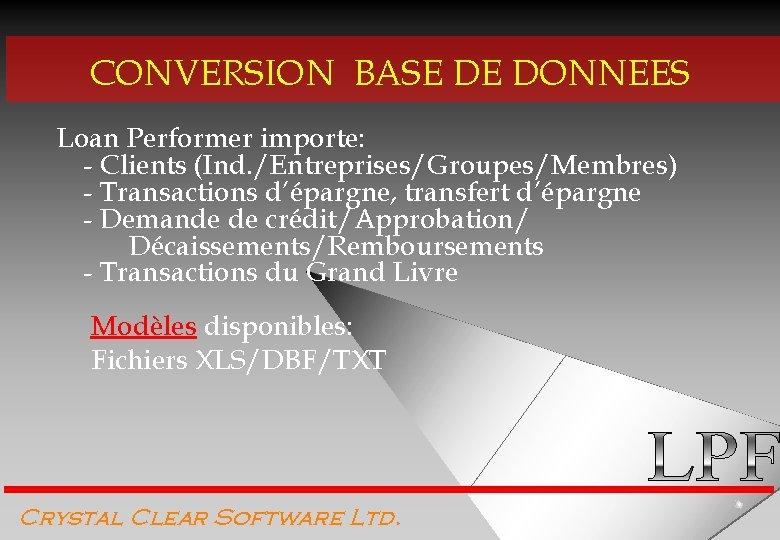 CONVERSION BASE DE DONNEES Loan Performer importe: - Clients (Ind. /Entreprises/Groupes/Membres) - Transactions d'épargne,