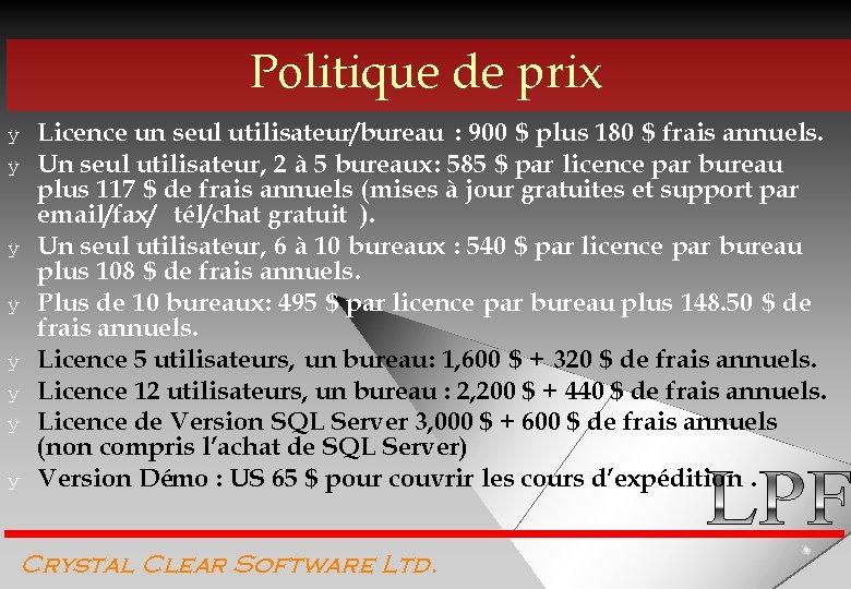 Politique de prix ÿ ÿ ÿ ÿ Licence un seul utilisateur/bureau : 900 $