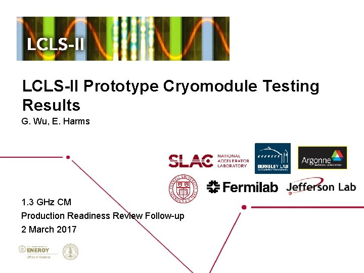 LCLS-II Prototype Cryomodule Testing Results G. Wu, E. Harms 1. 3 GHz CM Production