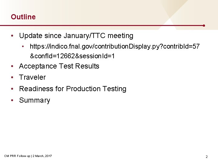 Outline • Update since January/TTC meeting • https: //indico. fnal. gov/contribution. Display. py? contrib.