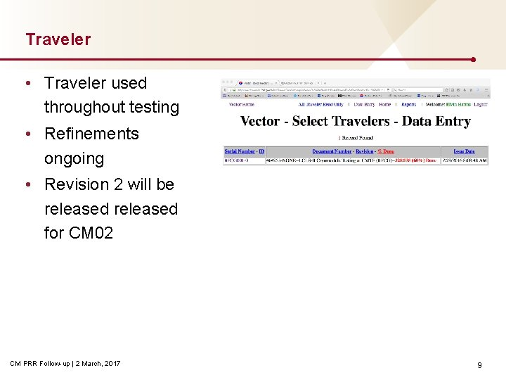 Traveler • Traveler used throughout testing • Refinements ongoing • Revision 2 will be