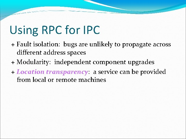 Using RPC for IPC + Fault isolation: bugs are unlikely to propagate across different