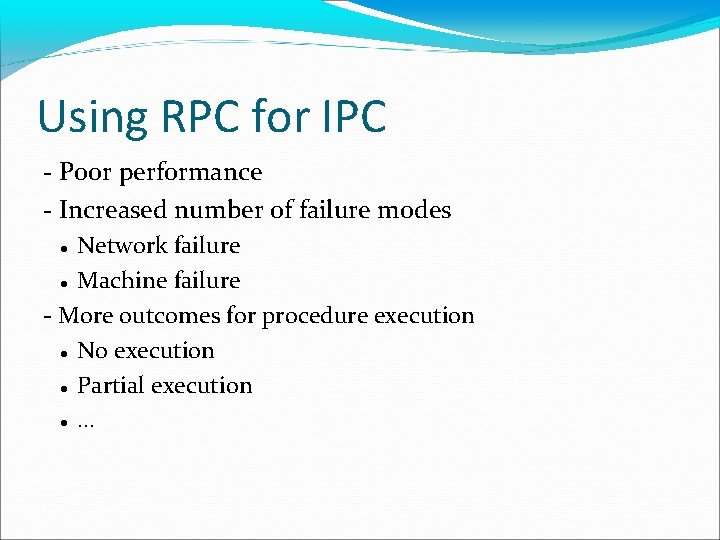 Using RPC for IPC - Poor performance - Increased number of failure modes Network