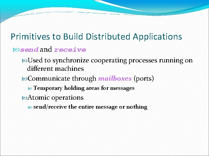 Primitives to Build Distributed Applications send and receive Used to synchronize cooperating processes running