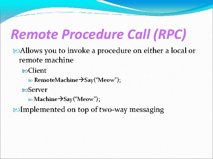 Remote Procedure Call (RPC) Allows you to invoke a procedure on either a local