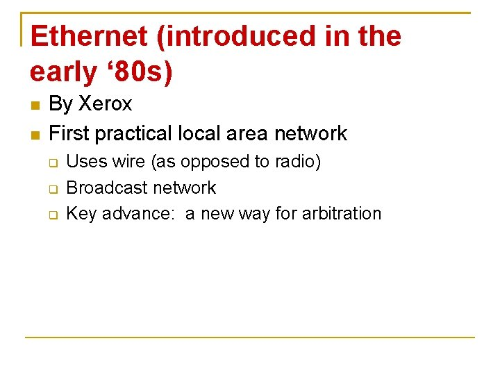 Ethernet (introduced in the early ' 80 s) By Xerox First practical local area
