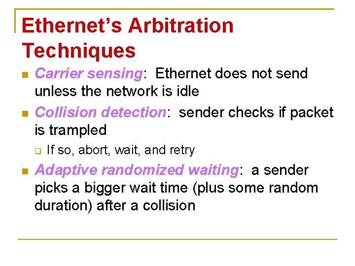 Ethernet's Arbitration Techniques Carrier sensing: Ethernet does not send unless the network is idle