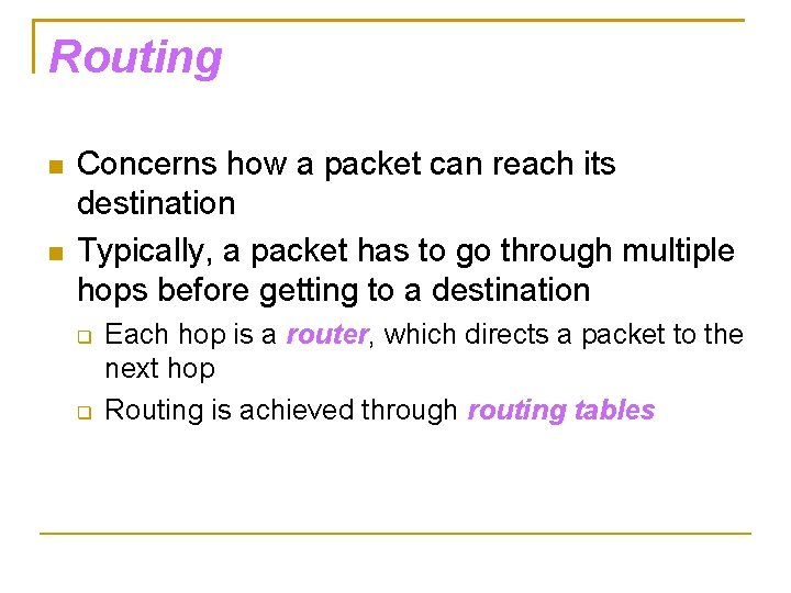 Routing Concerns how a packet can reach its destination Typically, a packet has to
