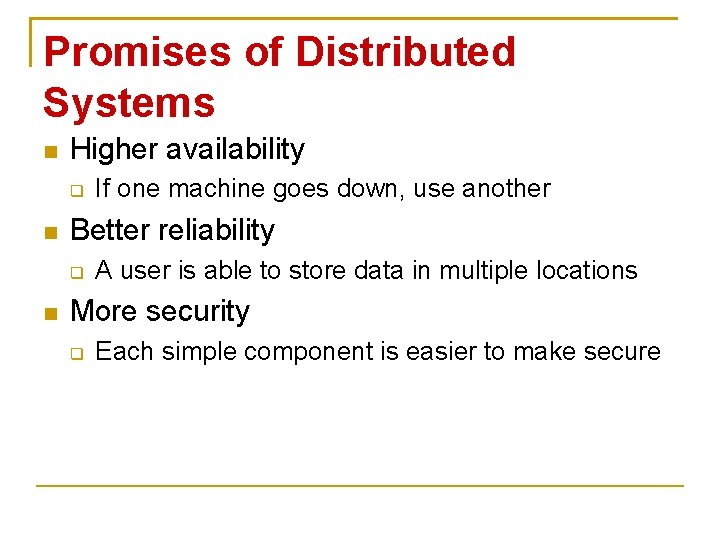 Promises of Distributed Systems Higher availability Better reliability If one machine goes down, use