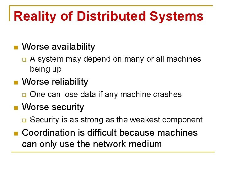 Reality of Distributed Systems Worse availability Worse reliability One can lose data if any