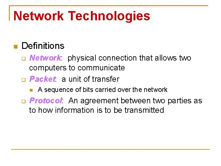 Network Technologies Definitions Network: physical connection that allows two computers to communicate Packet: a
