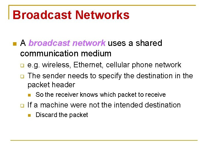 Broadcast Networks A broadcast network uses a shared communication medium e. g. wireless, Ethernet,