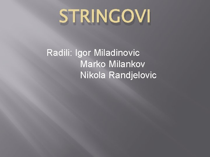 STRINGOVI Radili: Igor Miladinovic Marko Milankov Nikola Randjelovic