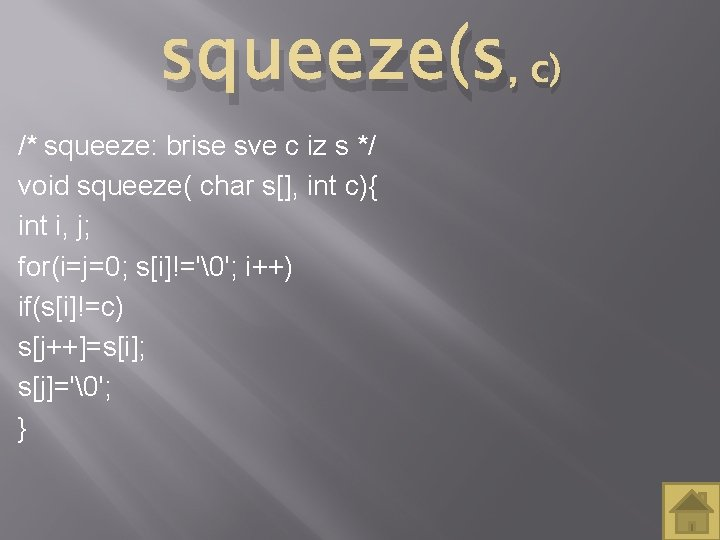 squeeze(s, c) /* squeeze: brise sve c iz s */ void squeeze( char s[],