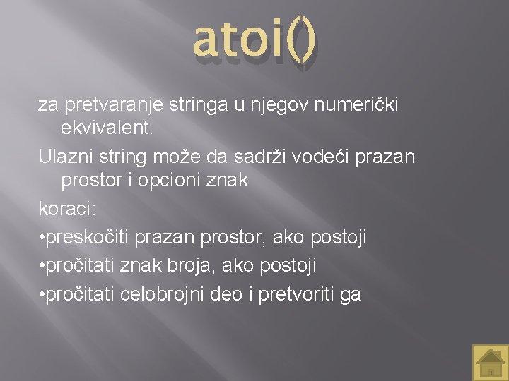 atoi() za pretvaranje stringa u njegov numerički ekvivalent. Ulazni string može da sadrži vodeći
