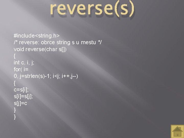 reverse(s) #include<string. h> /* reverse: obrce string s u mestu */ void reverse(char s[])