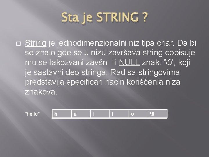 Sta je STRING ? � String je jednodimenzionalni niz tipa char. Da bi se