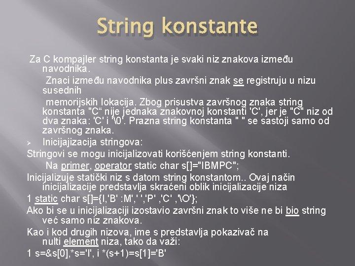 String konstante Za C kompajler string konstanta je svaki niz znakova između navodnika. Znaci