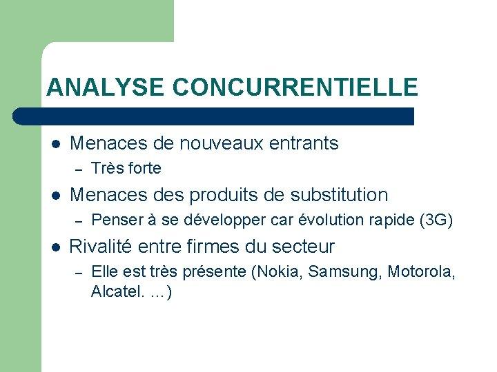 ANALYSE CONCURRENTIELLE l Menaces de nouveaux entrants – l Menaces des produits de substitution
