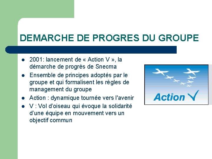 DEMARCHE DE PROGRES DU GROUPE l l 2001: lancement de « Action V »