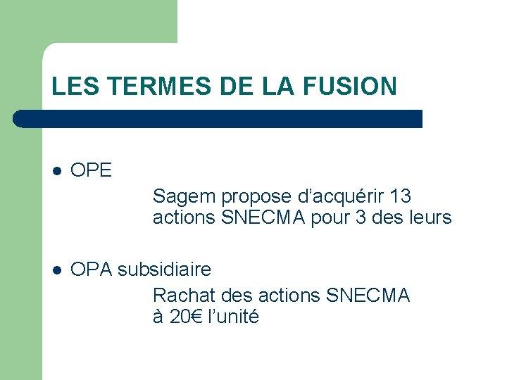 LES TERMES DE LA FUSION l OPE Sagem propose d'acquérir 13 actions SNECMA pour