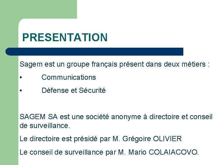 PRESENTATION Sagem est un groupe français présent dans deux métiers : • Communications •