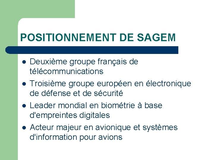 POSITIONNEMENT DE SAGEM l l Deuxième groupe français de télécommunications Troisième groupe européen en