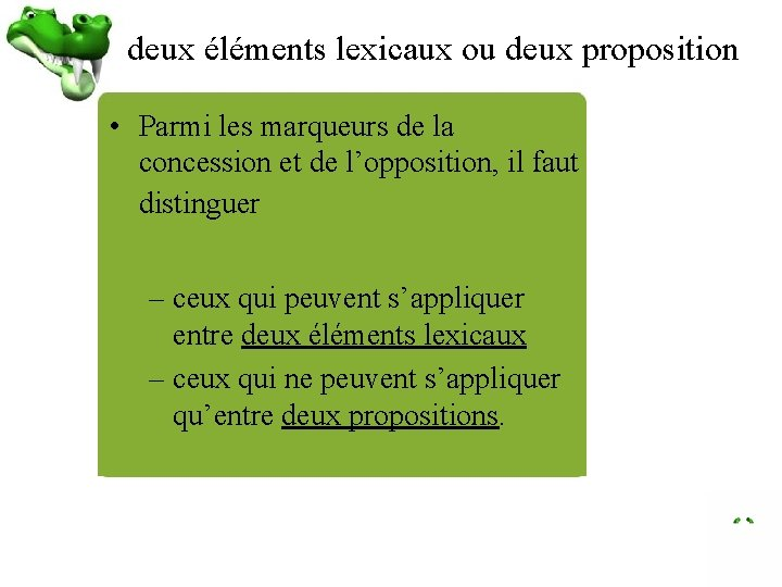 deux éléments lexicaux ou deux proposition • Parmi les marqueurs de la concession et