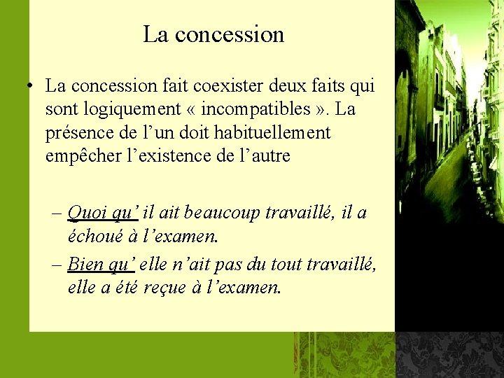 La concession • La concession fait coexister deux faits qui sont logiquement « incompatibles