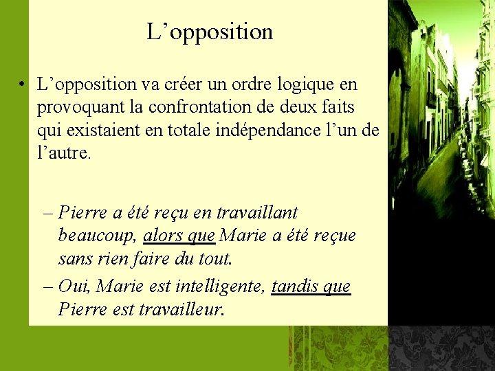 L'opposition • L'opposition va créer un ordre logique en provoquant la confrontation de deux