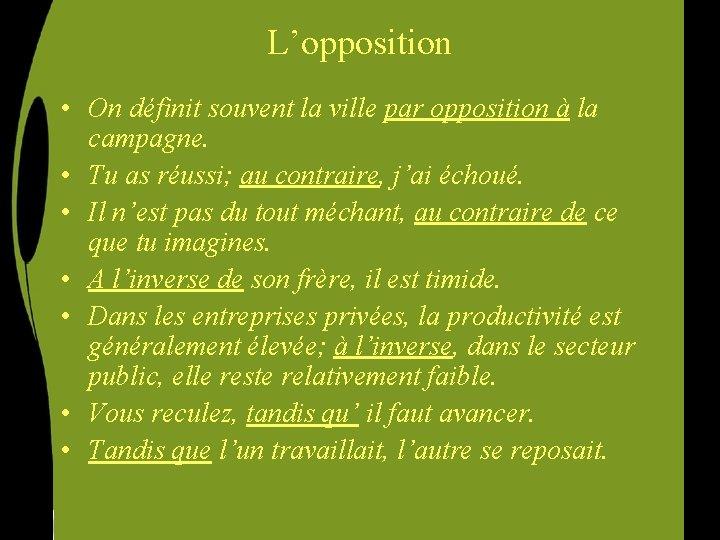 L'opposition • On définit souvent la ville par opposition à la campagne. • Tu