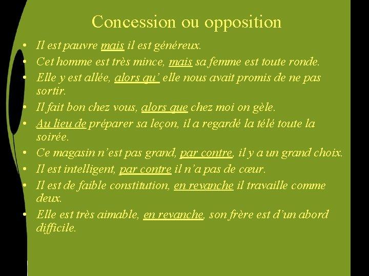 Concession ou opposition • Il est pauvre mais il est généreux. • Cet homme