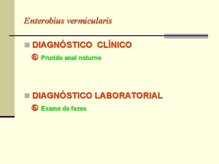 Enterobius vermicularis metodo de diagnostico, Helminturi întunecate în materii fecale