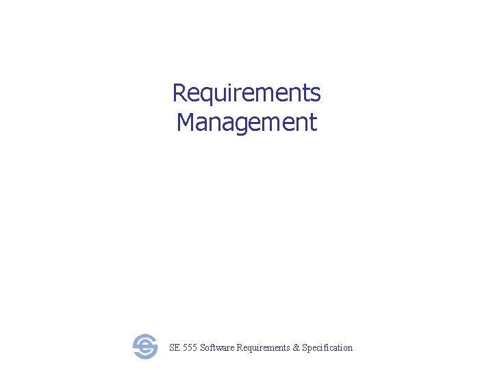 Requirements Management SE 555 Software Requirements & Specification
