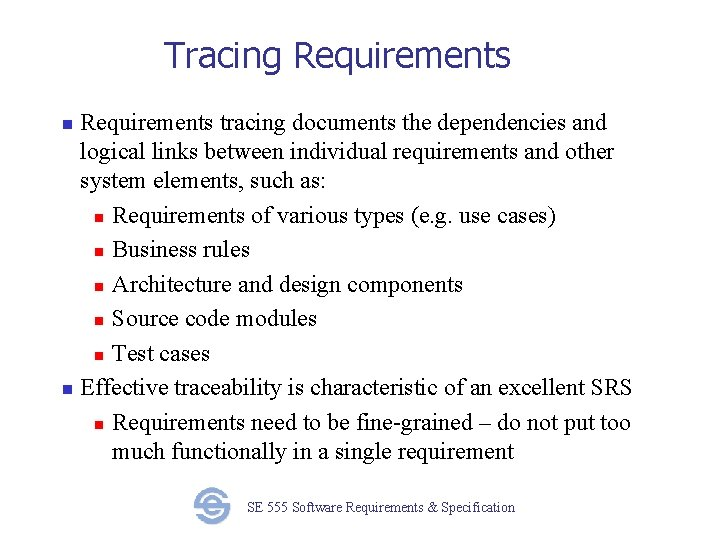 Tracing Requirements tracing documents the dependencies and logical links between individual requirements and other
