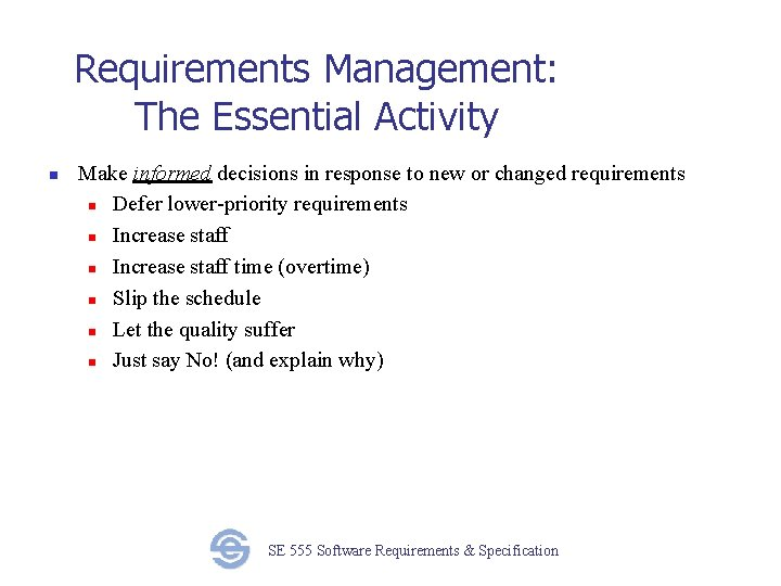 Requirements Management: The Essential Activity n Make informed decisions in response to new or
