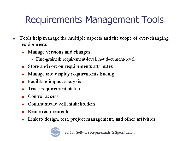 Requirements Management Tools n Tools help manage the multiple aspects and the scope of