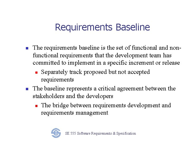 Requirements Baseline n n The requirements baseline is the set of functional and nonfunctional