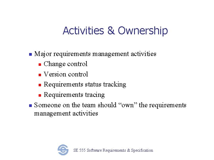 Activities & Ownership Major requirements management activities n Change control n Version control n
