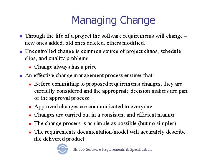 Managing Change n n n Through the life of a project the software requirements