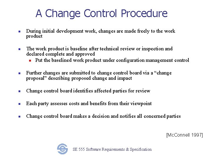 A Change Control Procedure n n n During initial development work, changes are made