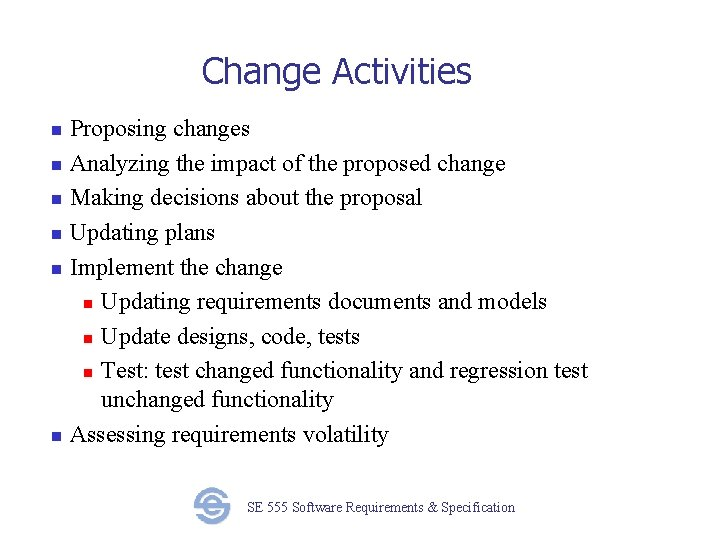 Change Activities Proposing changes n Analyzing the impact of the proposed change n Making