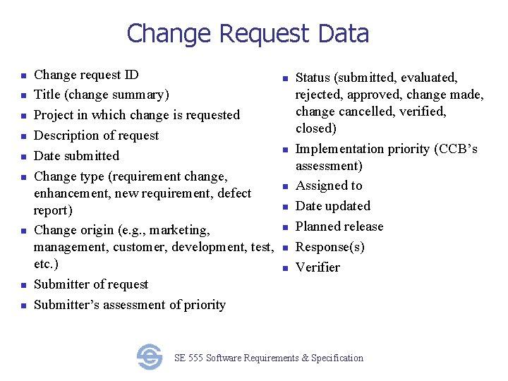 Change Request Data n n n n n Change request ID Title (change summary)