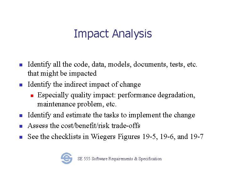 Impact Analysis n n n Identify all the code, data, models, documents, tests, etc.