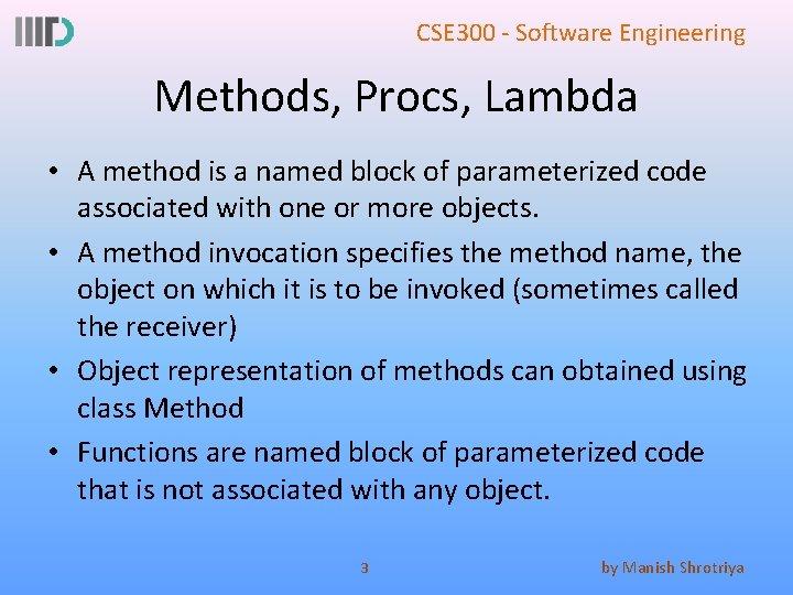 CSE 300 - Software Engineering Methods, Procs, Lambda • A method is a named