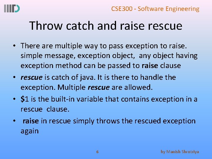 CSE 300 - Software Engineering Throw catch and raise rescue • There are multiple