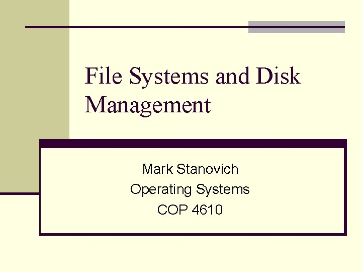 File Systems and Disk Management Mark Stanovich Operating Systems COP 4610