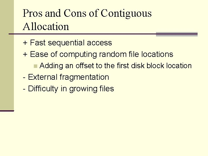 Pros and Cons of Contiguous Allocation + Fast sequential access + Ease of computing