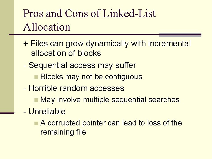 Pros and Cons of Linked-List Allocation + Files can grow dynamically with incremental allocation